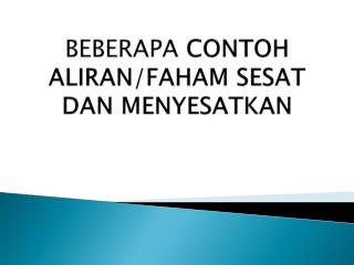 BEBERAPA  CONTOH ALIRAN/FAHAM SESAT DAN MENYESATKAN