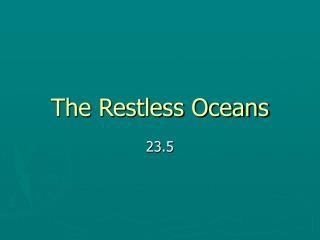 The Restless Oceans