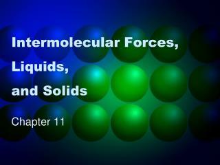 Intermolecular Forces, Liquids,  and Solids