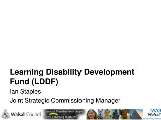 Learning Disability Development Fund (LDDF) Ian Staples Joint Strategic Commissioning Manager