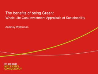 The benefits of being Green: Whole Life Cost/Investment Appraisals of Sustainability