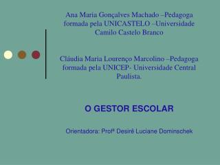 O GESTOR ESCOLAR Orientadora: Profª Desirê Luciane Dominschek