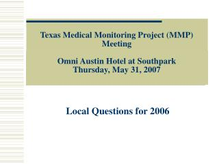 Texas Medical Monitoring Project MMP Meeting  Omni Austin Hotel at Southpark Thursday, May 31, 2007