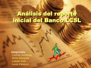 Análisis del reporte inicial del Banco LCSL