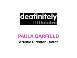 PAULA GARFIELD Artistic Director - Actor