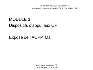 MODULE 3 :  Dispositifs d appui aux OP   Expos  de l AOPP, Mali