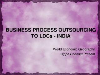 BUSINESS PROCESS OUTSOURCING TO LDCs - INDIA