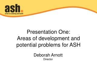 Presentation One: Areas of development and potential problems for ASH