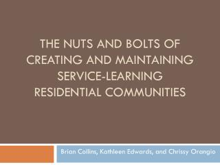 The Nuts and Bolts of  Creating and Maintaining  Service-Learning  Residential Communities
