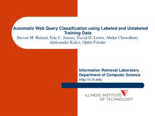 Automatic Web Query Classification using Labeled and Unlabeled Training Data Steven M. Beitzel, Eric C. Jensen, David D.