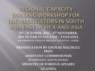 REGIONAL CAPACITY BUILDING WORKSHOP FOR LDC NEGOTIATORS IN SOUTH AND EAST AFRICA AND ASIA