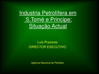 Industria Petrol fera em   S.Tom  e Principe: Situa  o Actual