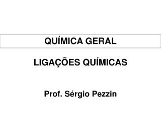 QUÍMICA GERAL LIGA ÇÕES QUÍMICAS Prof. Sérgio Pezzin