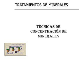 Técnicas de concentración de Minerales
