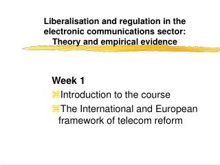 Week 1 Introduction to the course The International and European framework of telecom reform