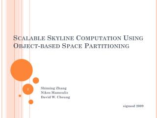 Scalable Skyline Computation Using Object-based  Space Partitioning