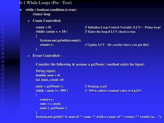6-1 While Loops (Pre –Test) while (  boolean  condition is true) 	//enter loop Count Controlled: