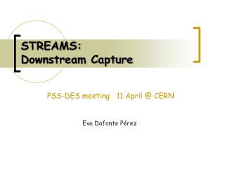 STREAMS: Downstream Capture
