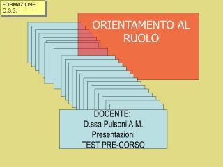 DOCENTE:  D.ssa Pulsoni A.M. Presentazioni TEST PRE-CORSO
