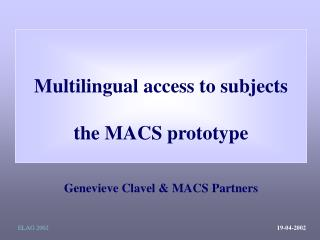 Multilingual access to subjects the MACS prototype Genevieve Clavel & MACS Partners