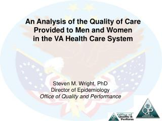 Steven M. Wright, PhD Director of Epidemiology Office of Quality and Performance