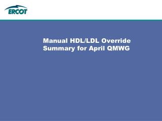Manual HDL/LDL Override Summary for April QMWG