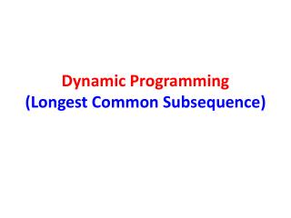 Dynamic Programming (Longest Common Subsequence)