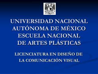 UNIVERSIDAD NACIONAL AUTÓNOMA DE MÉXICO ESCUELA NACIONAL DE ARTES PLÁSTICAS