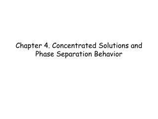 Chapter 4. Concentrated Solutions and Phase Separation Behavior