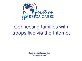 Connecting families with troops live via the Internet