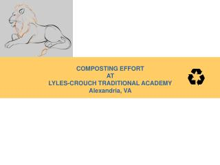 COMPOSTING EFFORT AT LYLES-CROUCH TRADITIONAL ACADEMY Alexandria, VA