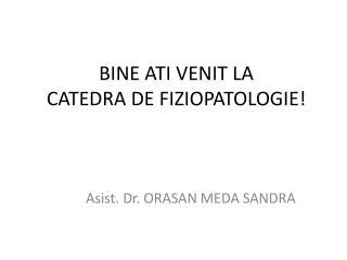 BINE ATI VENIT  LA  CATEDRA DE FIZIOPATOLOGIE !