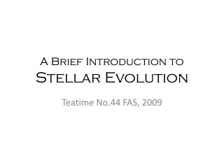 A Brief Introduction to  Stellar Evolution