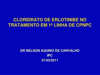 CLORIDRATO DE ERLOTINIBE NO TRATAMENTO EM 1ª LINHA DE CPNPC