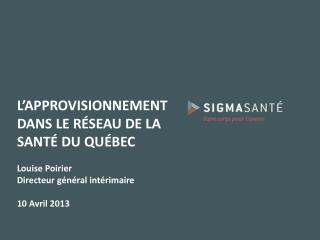 L'APPROVISIONNEMENT  DANS LE RÉSEAU DE LA SANTÉ DU QUÉBEC Louise Poirier