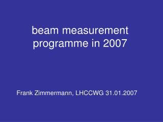 beam measurement programme in 2007