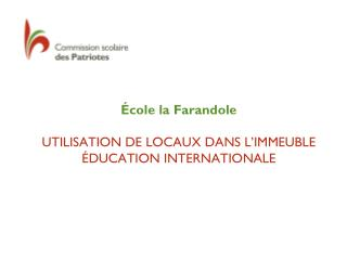 École la Farandole UTILISATION DE LOCAUX DANS L'IMMEUBLE ÉDUCATION INTERNATIONALE