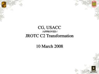 CG, USACC  /APPROVED / JROTC C2 Transformation  10 March 2008