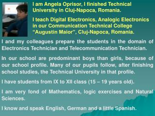 I am Angela Oprisor, I finished Technical University in Cluj-Napoca, Romania.