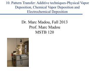 Dr. Marc Madou, Fall 2013 Prof. Marc Madou MSTB 120