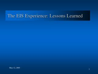 The EIS Experience: Lessons Learned
