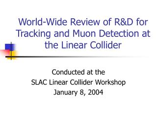 World-Wide Review of R&D for Tracking and Muon Detection at the Linear Collider