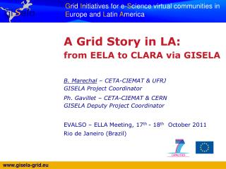 A Grid Story in LA:  from EELA to CLARA via GISELA B. Marechal  � CETA-CIEMAT & UFRJ