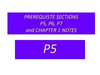 PREREQUISTE SECTIONS  P5, P6, P7  and CHAPTER 1 NOTES