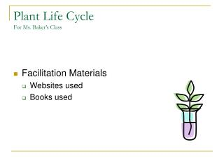 Plant Life Cycle For Ms. Baker's Class