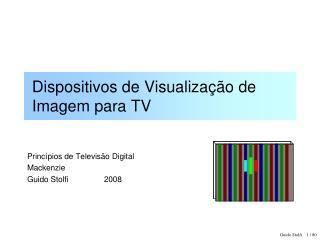 Dispositivos de  Visualização  de Imagem para TV