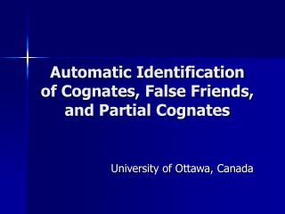 Automatic Identification of Cognates, False Friends, and Partial Cognates
