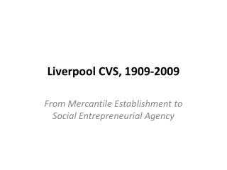 Liverpool CVS, 1909-2009