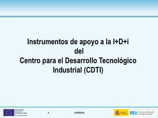 Instrumentos de apoyo a la  I+D+i  del  Centro para el Desarrollo  Tecnológico Industrial (CDTI)