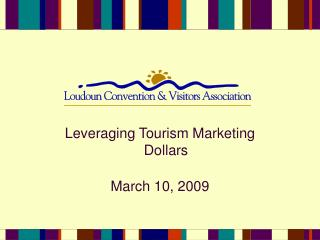 Leveraging Tourism Marketing Dollars March 10, 2009